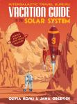 Vacation Guide to the Solar System: Science for the Savvy Space Traveler!, Jana Grcevich, Olivia Koski