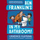 Ben Franklin's in My Bathroom!, Candace Fleming