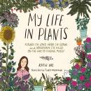 My Life in Plants: Flowers I've Loved, Herbs I've Grown, and Houseplants I've Killed on the Way to F Audiobook