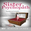 Sister, Psychopath, Maggie James