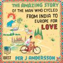 Amazing Story of the Man Who Cycled from India to Europe for Love, Per J Andersson