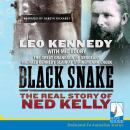 Black Snake: Thief, Thug, Killer: The Real Story of Ned Kelly, Mic Looby, Leo Kennedy