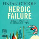 Heroic Failure: Brexit and the Politics of Pain Audiobook
