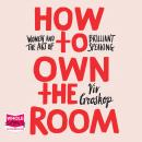 How to Own the Room: Women and the Art of Brilliant Speaking Audiobook