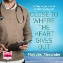 Close To Where The Heart Gives Out Audiobook