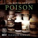 The Royal Art of Poison: Fatal Cosmetics, Deadly Medicines and Murder Most Foul Audiobook