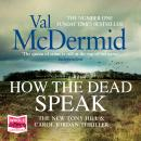 How the Dead Speak: Tony Hill and Carol Jordan Series, Book 11, Val Mcdermid