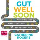 Gut Well Soon: A Practical Guide to a Healthier Body and a Happier Mind Audiobook