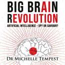 Big Brain Revolution: Artificial Intelligence – Spy or Saviour? Audiobook