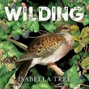 Wilding: The Return of Nature to a British Farm Audiobook