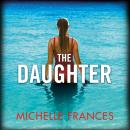 The Daughter: A Mother's Love, a Daughter's Secret, a Thriller Full of Twists from the Author of The Audiobook