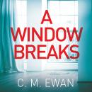 A Window Breaks: A Nerve-shredding, Pulse-racing Thriller With Real Heart That You Will Smash Your W Audiobook