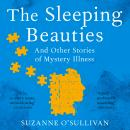 The Sleeping Beauties: And Other Stories of Mystery Illness Audiobook