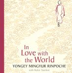 In Love with the World: What a Buddhist Monk Can Teach You About Living from Nearly Dying Audiobook