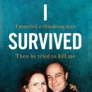 I Survived: I married a charming man. Then he tried to kill me. A true story. Audiobook