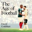 The Age of Football: The Global Game in the Twenty-first Century Audiobook