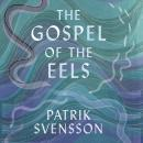 The Gospel of the Eels: A Father, a Son and the World's Most Enigmatic Fish Audiobook