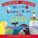 What the Ladybird Heard at the Seaside Audiobook