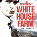 The Murders at White House Farm: Jeremy Bamber and the killing of his family. The definitive investi Audiobook