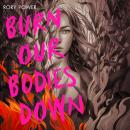 Burn Our Bodies Down Audiobook