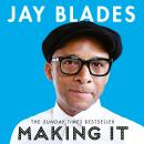 A Making It: How Love, Kindness and Community Helped Me Repair My Life Audiobook