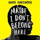 Maybe I Don't Belong Here: A Memoir of Race, Identity, Breakdown and Recovery Audiobook