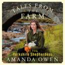 Tales From the Farm by the Yorkshire Shepherdess Audiobook