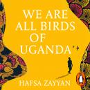 We Are All Birds of Uganda Audiobook