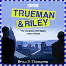 Trueman and Riley: The complete BBC Radio crime drama Audiobook