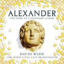 Alexander: The Story of A Legendary Leader: A BBC Radio 4 full-cast dramatisation Audiobook