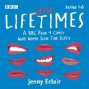 Little Lifetimes: Series 1-6: A BBC Radio 4 Comedy Where Women Share Their Secrets Audiobook