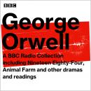 George Orwell: A BBC Radio Collection: Including Nineteen Eighty-Four, Animal Farm and Other Dramas  Audiobook