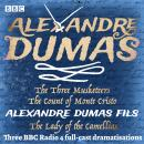 The Three Musketeers, The Count of Monte Cristo & The Lady of the Camellias: Three BBC Radio 4 full- Audiobook