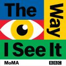 The Way I See It: The landmark BBC art series in partnership with MoMA Audiobook