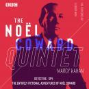 The Noël Coward Quintet: Detective. Spy. The entirely fictional adventures of Noël Coward Audiobook