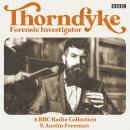 Thorndyke: Forensic Investigator: A BBC Radio Collection Audiobook