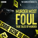 Murder Most Foul: The Complete Series 1-4: True tales of murder presented by Nick Ross Audiobook