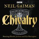 Chivalry: A BBC Radio full-cast reading Audiobook