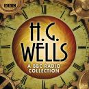 The H G Wells BBC Radio Collection: Dramatisations and readings including The Time Machine, The War  Audiobook
