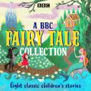 A BBC Fairy Tale Collection: Eight dramatisations of classic children's stories Audiobook