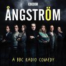 Ångström: A BBC Radio comedy Audiobook