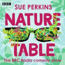 Sue Perkins: Nature Table: The BBC Radio comedy show Audiobook