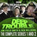 Deep Trouble: The Complete Series 1 and 2: A BBC Radio 4 comedy Audiobook