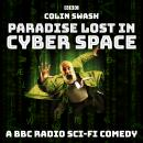 Paradise Lost in Cyberspace: A BBC Radio sci-fi comedy Audiobook
