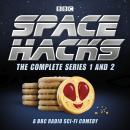 Space Hacks: The Complete Series 1 and 2: A BBC Radio sci-fi comedy Audiobook
