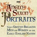 Anglo-Saxon Portraits: Thirty ground-breaking men and women of the early English nation Audiobook