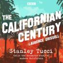 The Californian Century: Stanley Tucci tells the dramatic story of modern California Audiobook