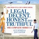 Legal, Decent, Honest and Truthful: The Complete Series 1-3: A BBC Radio full-cast comedy drama Audiobook