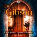 The Gibson: A BBC Radio 4 supernatural thriller Audiobook