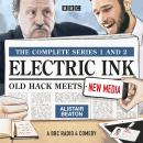 Electric Ink: The Complete Series 1 and 2: Old hack meets new media in this BBC Radio comedy Audiobook